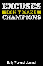 Excuses Dont Make Champions Daily Workout Journal With One