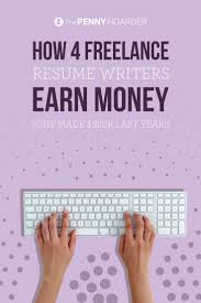 best professional resume writers ideas resume  how 4 lance resume writers earn money one made 320k last year