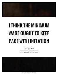 inflation quotes inflation sayings inflation picture quotes i think the minimum wage ought to keep pace inflation picture quote 1