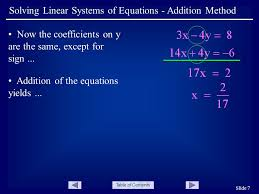 table of contents slide 7 solving linear systems of equations addition method now the coefficients