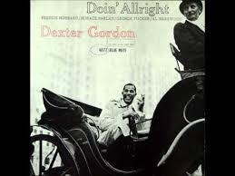 I was <b>doing</b> allright - <b>Dexter Gordon</b> - YouTube