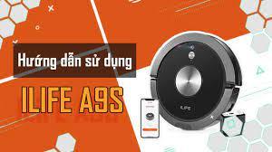 Giới thiệu và HDSD robot hút bụi lau nhà ILIFE A9S - YouTube