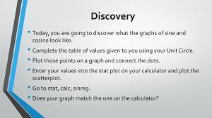 discovery today you are going to discover what the graphs of sine and cosine look