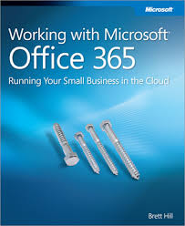 new book working with microsoft office 365 running your small were excited to announce the availability of working with microsoft office 365 running your small business in the cloud isbn 9780735658998 370 pages
