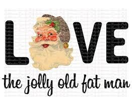 Love the Jolly Old Fat Man Sublimation Transfer | Etsy