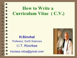 How to Write a Curriculum Vitae ( C.V.) H.Sinvhal Professor, Earth Sciences  ...