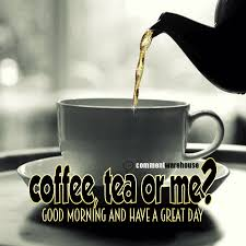 Good Morning Quotes With Tea Best of Coffee Tea Or Me Good Morning Comments Images Pics Quotes