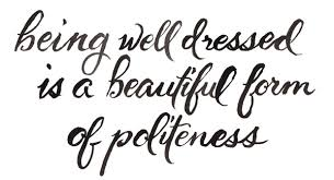 Beautiful Dress Quotes Best Of Being Well Dressed Is A Beautiful Form Of Politeness Unknown