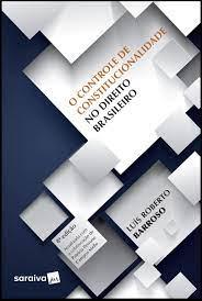 O Controle De Constitucionalidade No Direito Brasileiro: Exposição  Sistemática Da Doutrina E Análise Crítica Da Jurisprudência: Luís Roberto  Barroso: 9788553610686: Amazon.com: Books