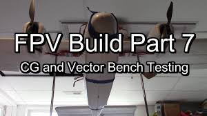 vector fc bench test video pod for twin star cg balancing fpv vector fc bench test video pod for twin star cg balancing fpv build part 7