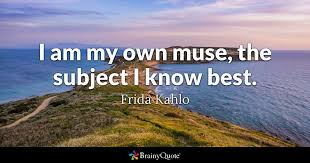Frida Quotes Beauteous I Am My Own Muse The Subject I Know Best Frida Kahlo BrainyQuote
