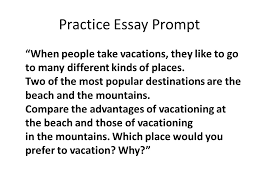 ¶ introduction thesis statement body ¶ main point ¶ main  practice essay prompt when people take vacations they like to go to many different kinds