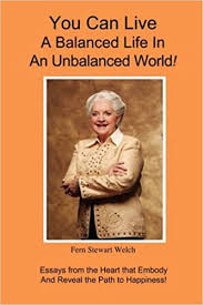 You Can Live A Balanced Life In An Unbalanced World!: Welch, Fern Stewart:  9780981567013: Amazon.com: Books