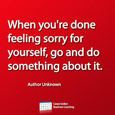 Quotes On Feeling Sorry For Yourself Best Of Quotes About Feeling Sorry For Yourself 24 Quotes