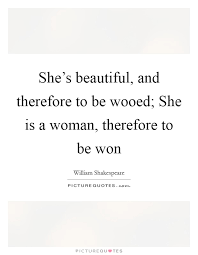 Shes Beautiful Quotes Best of She's Beautiful And Therefore To Be Wooed She Is A Woman
