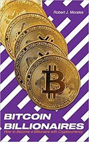 Bitcoin billionaires takes us right inside the winklevoss brothers' wild chase for redemption through a global maze of big money and backroom deals. Bitcoin Billionaires How To Become A Billionaire With Cryptocurrency Morales Robert J 9781801571746 Amazon Com Books