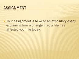 embedded assessment two  your assignment is to write an  2  your assignment is to write an expository essay explaining how a change in your life has affected your life today