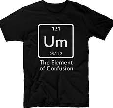 Element Of Confusion Tshirt Science Tshirt Um Tee Geeky Funny Tee Novelty Humor Tee Novelty Tee Festival Tshirt Mens Short Sleeved Tee