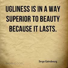 Quotes About Beauty And Ugliness Best of Serge Gainsbourg Beauty Quotes QuoteHD
