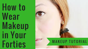 makeup tips for after 40s las how to wear makeup in your forties