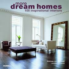 dream homes interior. More Dream Homes: 100 Inspirational Interiors: Johanna Thornycroft, Andreas Von Einsiedel: 9781858945750: Amazon.com: Books Homes Interior H