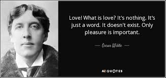Love Doesn T Exist Quotes Interesting Oscar Wilde Quote Love What Is Love It's Nothing It's Just A Word