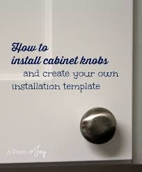 How To Install Cabinet Knobs And Create Your Own Installation Template Beauteous Installing Knobs On Kitchen Cabinets