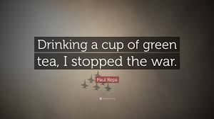 Paul Reps Quote Drinking A Cup Of Green Tea I Stopped The War