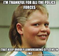 i'm thankful for all the police forces that keep unruly ... via Relatably.com