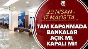 Son dakika: Tam kapanmada bankalar açık mı? 29 Nisan - 17 Mayıs tarihleri  arasında bankalar kapalı mı olacak?