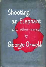 orwell orwell george shooting an elephant and other essays