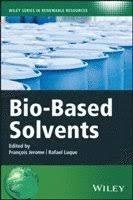 <b>Bio</b>-<b>Based Solvents</b> - Francois Jerome, <b>Rafael Luque</b> - Bok ...