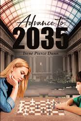 "Irene Pierce Dunn's Newly Released ""Advance To 2035"" is a Futuristic Story  of a Woman's Life of Success, Love, and Purpose"