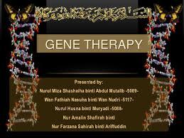 gene therapy ppt gene therapy presented by nurul miza shasheiha binti abdul mutalib 5089 wan fathiah