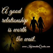 Good Relationship Quotes Interesting A Good Relationship Is Worth The Wait Informative Quotes