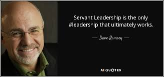 Servant Leadership Quotes Simple Dave Ramsey Quote Servant Leadership Is The Only Leadership That