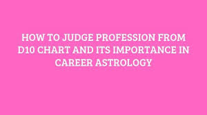 How To Calculate D10 Chart Career Astrology And Determining Profession From D 10 Chart