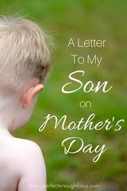 A Letter To My Son on Mothers Day
