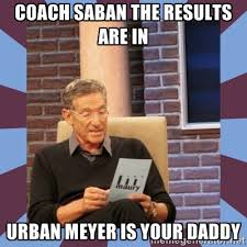coach saban the results are in urban meyer is your daddy - maury ... via Relatably.com