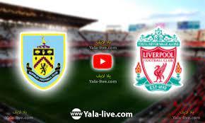 مشاهدة مباراة ليفربول وبيرنلي اليوم بث مباشر في الدوري الإنجليزي | يلا لايف  + يلا شوت - Yalla Live
