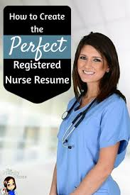 best ideas about nursing resume rn resume how to create the perfect registered nurse resume