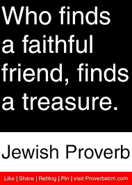 Jewish Quotes Inspiration Who Finds A Faithful Friend Finds A Treasure Jewish Proverb