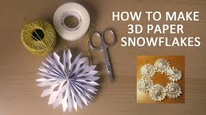 paper snowflakes 3d how to make 3d paper snowflakes youtube