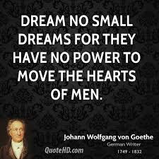 Small Dream Quotes Best of Johann Wolfgang Von Goethe Power Quotes QuoteHD