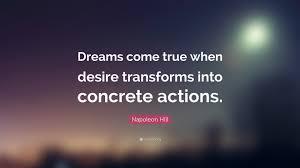 "Quotes About Dreams Coming True Best of Napoleon Hill Quote ""Dreams Come True When Desire Transforms Into"