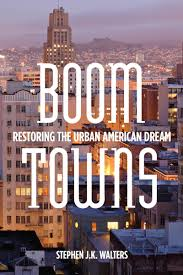 Boom Towns: Restoring the Urban American Dream | <b>Stephen</b> J.K. ...