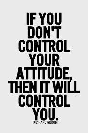 Bad Attitude Quotes Fascinating If You Don't Control Your Attitude Then It Will Control You Bon