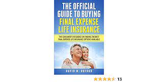 Three different plans are on offer, depending on your level of health, and there are a number of free riders that can be included too. Amazon Com The Official Guide To Buying Final Expense Life Insurance The Consumer S Resource On Finding The Best Final Expense Life Insurance Options Available Ebook Duford David Kindle Store