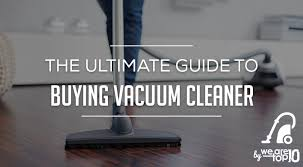 the ultimate guide to ing best vacuum cleaner by and features