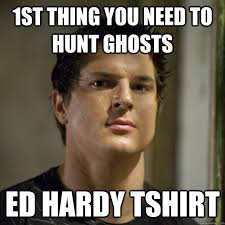 1st thing you need to hunt ghosts ed hardy tshirt - Ghost ... via Relatably.com